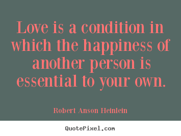 Love quotes - Love is a condition in which the happiness of..