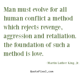 Quotes about love - Man must evolve for all human conflict a method which..