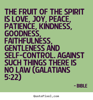 Create graphic picture quotes about love - The fruit of the spirit is love, joy, peace, patience, kindness,..