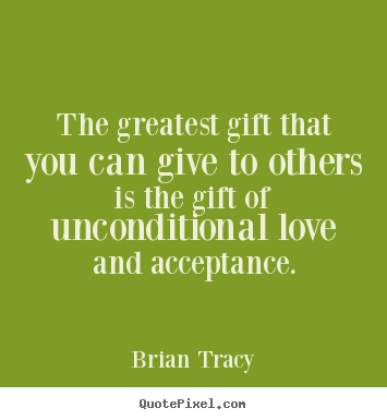 Love quotes - The greatest gift that you can give to others is..
