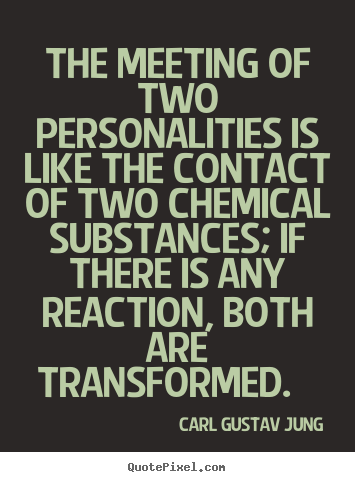 Love quotes - The meeting of two personalities is like the contact..