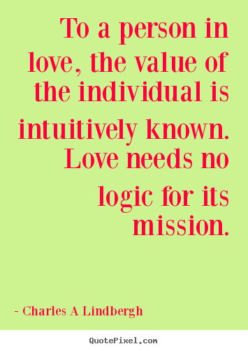 Quote about love - To a person in love, the value of the individual..