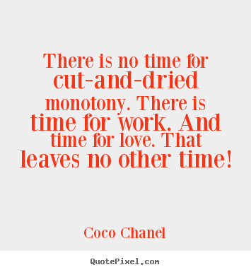 Make picture quotes about love - There is no time for cut-and-dried monotony. there is..