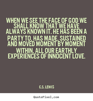 Create your own picture quotes about love - When we see the face of god we shall know that we..