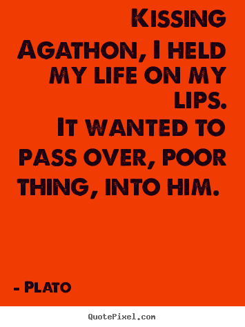 How to design picture quotes about love - Kissing agathon, i held my life on my lips. it wanted to pass over, poor..