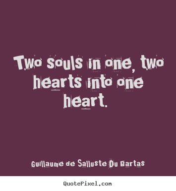 Quotes about love - Two souls in one, two hearts into one heart...