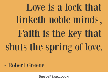 Customize picture quotes about love - Love is a lock that linketh noble minds, faith is the key that..