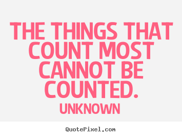 Quotes about love - The things that count most cannot be counted.