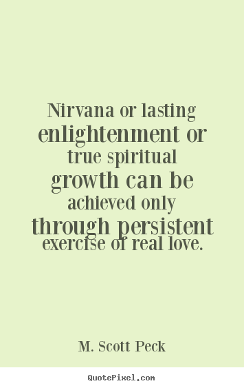 Sayings about love - Nirvana or lasting enlightenment or true spiritual..