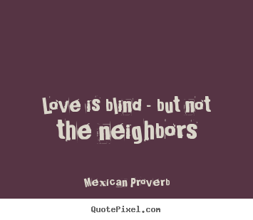 Make personalized picture quotes about love - Love is blind - but not the neighbors