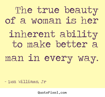 Love quote - The true beauty of a woman is her inherent ability..