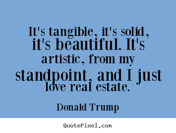 Love quotes - It's tangible, it's solid, it's beautiful. it's artistic, from..