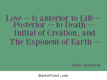 Emily. Quote About Love   Love    Is Anterior To Life    Posterior