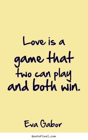 Make custom picture quotes about love - Love is a game that two can play and both win.