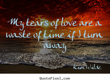 Create your own picture quotes about love - My tears of love are a waste of time if..