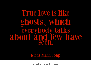 Love quotes - True love is like ghosts, which everybody..