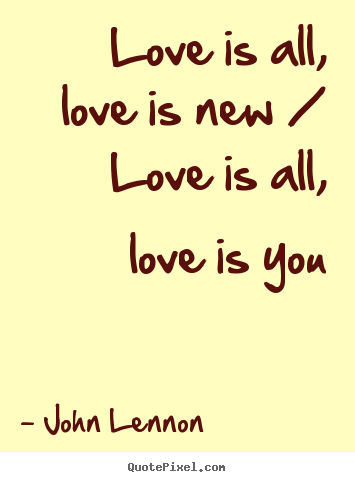 Quotes With About Love : ... quotes about love - Love is all, love is new / love is all, love is