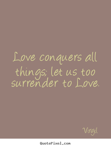 Diy picture quotes about love - Love conquers all things; let us too ...