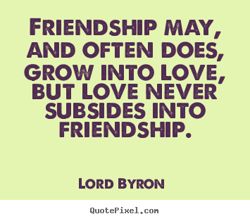 Love quotes - Friendship may  and often does  grow into love  but love    Quotes About Friendship Changing Into Love