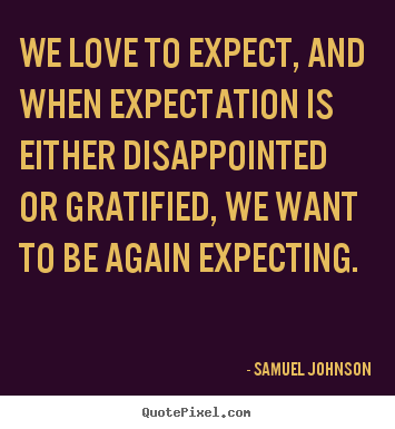we love to expect and when expectation is either samuel
