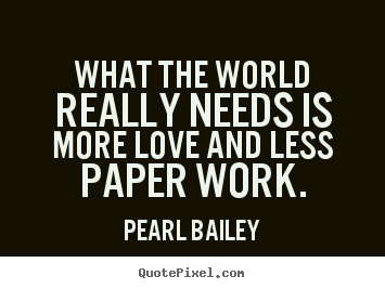 Design picture quotes about love - What the world really needs is more love and less paper..