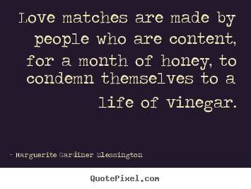 Marguerite Gardiner Blessington picture quotes - Love matches are made by people who are content, for a month.. - Love quote