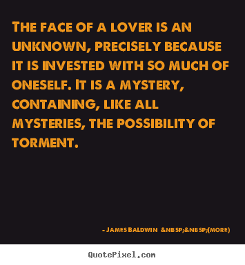 How to design picture quote about love - The face of a lover is an unknown, precisely because it is..