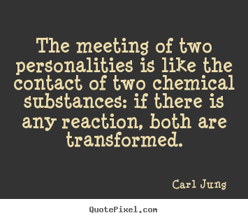 Quotes about love - The meeting of two personalities is like the contact of..