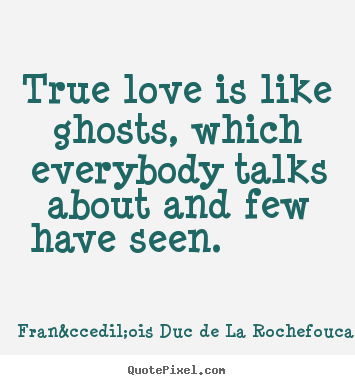 Love quotes - True love is like ghosts, which everybody talks about..