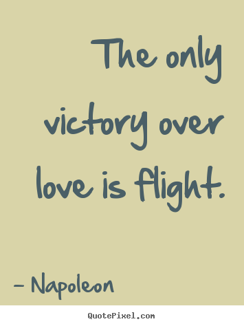 The only victory over love is flight. Napoleon  love quote