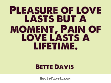 Quote about love - Pleasure of love lasts but a moment, pain of love lasts a..