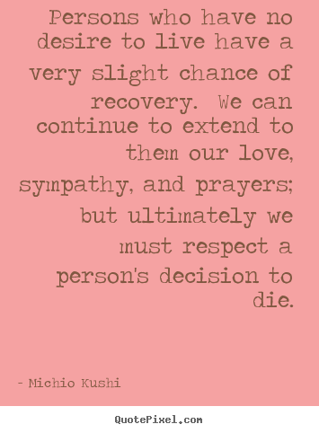 Make personalized picture quotes about love - Persons who have no desire to live have a very slight..