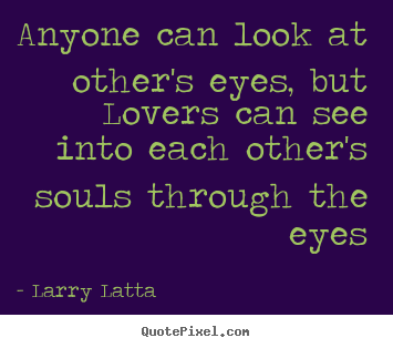 quotes about love anyone can look at other 39 s eyes but