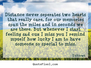 Distance never seperates two hearts that really.. Unknown top love quote