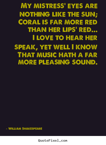 How to make image quotes about love - My mistress' eyes are nothing like the sun; coral is far more red than..