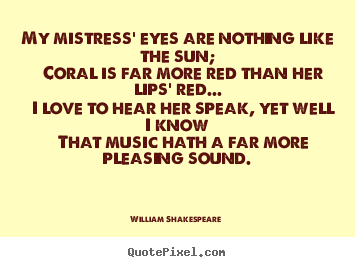 Make picture quotes about love - My mistress' eyes are nothing like the sun; coral is..