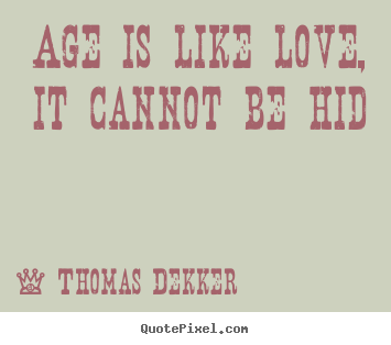 Thomas Dekker picture quotes - Age is like love, it cannot be hid - Love quotes