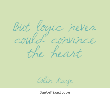 Make custom photo quote about love - But logic never could convince the heart