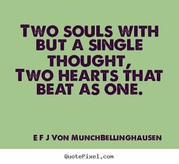 Diy picture quotes about love - Two souls with but a single thought,two hearts that..