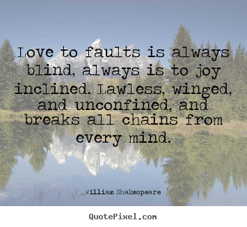 Quotes about love - Love to faults is always blind, always is to joy inclined...