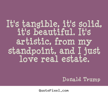 Quotes about love - It's tangible, it's solid, it's beautiful. it's artistic,..