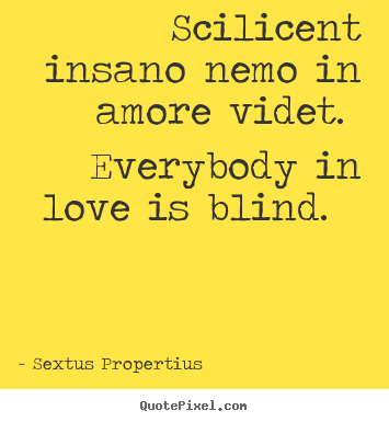 Create image sayings about love - Scilicent insano nemo in amore videt. everybody..