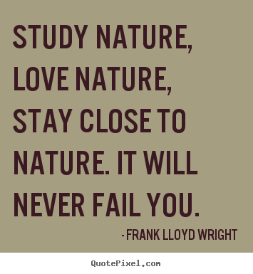 Make personalized picture quotes about love - Study nature, love nature, stay close to nature. it will..