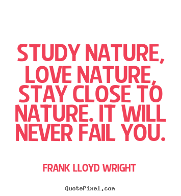 Design picture quotes about love - Study nature, love nature, stay close to nature...
