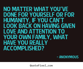 Make custom picture quotes about love - No matter what you've done for yourself or for humanity,..