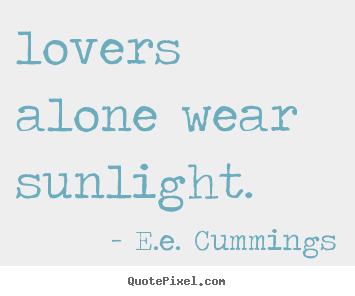 Sayings about love -  lovers alone wear sunlight.