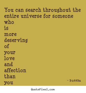 Sayings about love - You can search throughout the entire universe for someone..