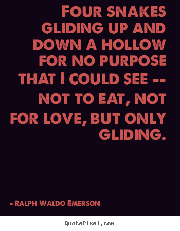 Create graphic picture quotes about love - Four snakes gliding up and down a hollow for no purpose that i could..