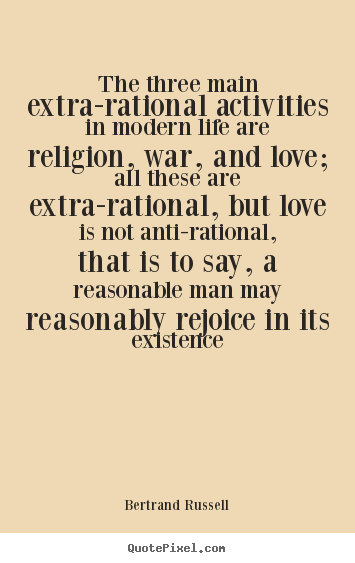 The three main extra-rational activities.. Bertrand Russell best love quotes