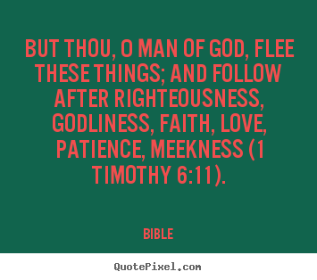 But thou, o man of god, flee these things; and follow after.. Bible famous love quote